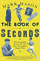 The Book of Seconds: The Incredible Stories of the Ones that Didn't (Quite) Win