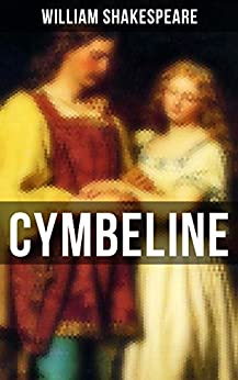 CYMBELINE: Including The Classic Biography: The Life of William Shakespeare by [William Shakespeare]