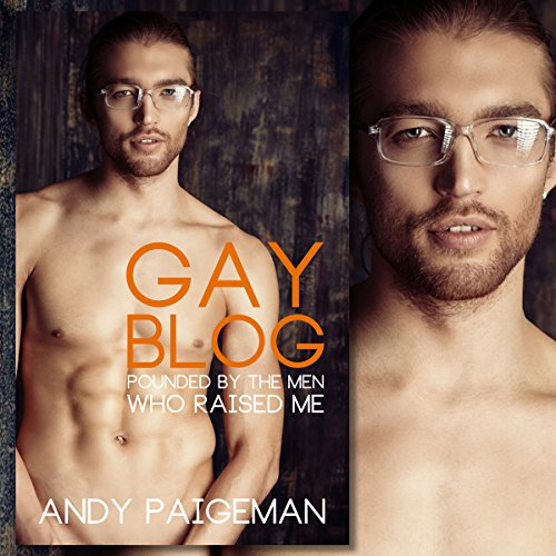Gay Blog: Pounded by the Men Who Raised Me audiobook cover art