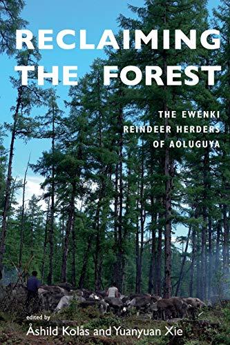 Reclaiming the Forest: The Ewenki Reindeer Herders of Aoluguya