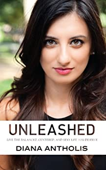 Unleashed: Live the Balanced, Centered, and Sexy Life You Deserve by [Diana Antholis]