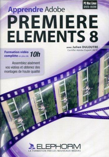 Apprendre Adobe PREMIERE ELEMENTS 8 (Julien Duloutre)