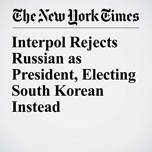 Interpol Rejects Russian as President, Electing South Korean Instead audiobook cover art