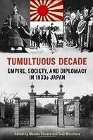 Tumultuous Decade: Empire, Society, and Diplomacy in 1930s Japan (Japan and Global Society) by Masato Kimura Tosh Minohara(2013-03-18)