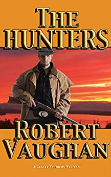 The Hunters (A Chaney Brothers Western Book 3) by [Robert Vaughan]