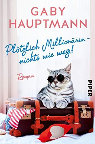 Plötzlich Millionärin – nichts wie weg!: Roman
