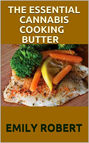 THE ESSENTIAL CANNABIS COOKING BUTTER: A Perfect Guide to Becoming a Cannabutter Cooking Master (English Edition)