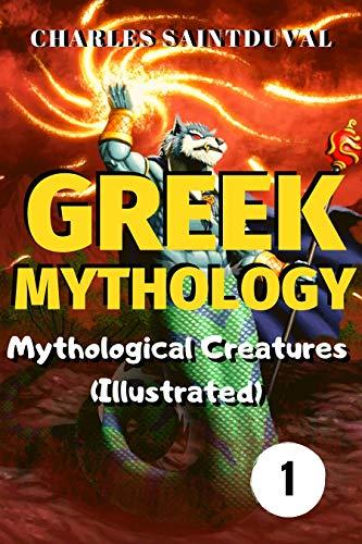 Greek Mythology: Mythological Creatures (Illustrated) (A great series of greek creatures Book 1)