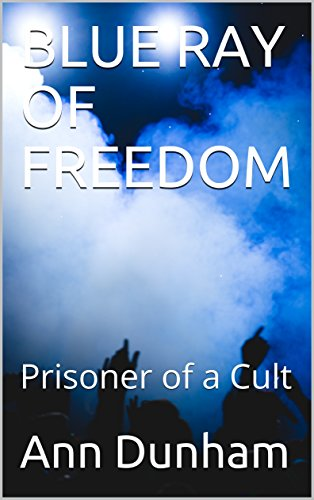 BLUE RAY OF FREEDOM: Prisoner of a Cult (English Edition)