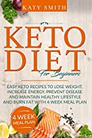 Keto Diet For Beginners: Easy Keto Recipes to lose weight, increase energy, prevent disease and maintain healthy lifestyle and burn fat with 4 week meal plan