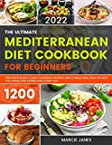 The Ultimate Mediterranean Diet Cookbook for Beginners 2022: 1200 Days Quick & Easy Flavorful Recipes and 4-Week Meal Plan to Help You Living and Eating Well Every Day