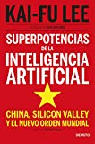 Superpotencias de la inteligencia artificial: China, Silicon Valley y el nuevo orden mundial (Sin...