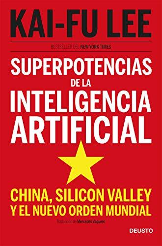 Superpotencias de la inteligencia artificial: China, Silicon Valley y el nuevo orden mundial (Deusto)