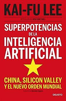 Superpotencias de la inteligencia artificial: China, Silicon Valley y el nuevo orden mundial de [Kai-Fu Lee, Mercedes Vaquero Granados]