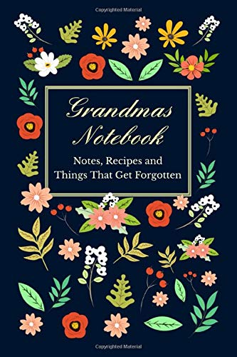 Grandmas Notebook - Notes, Recipes and Things That Get Forgotten: Great Gift - Even If You're Not Grandma!