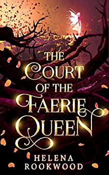 The Court of the Faerie Queen: The River Witch Books 1-3 (The River Witch Omnibus Book 1) by [Helena Rookwood]