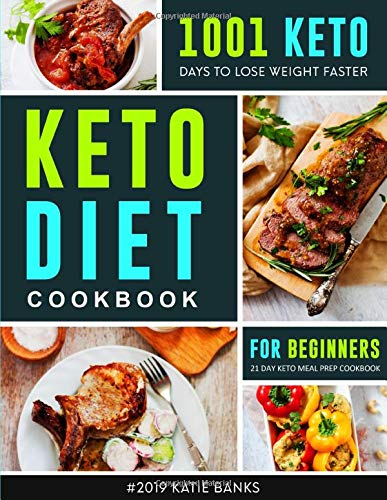 Keto Diet Cookbook for Beginners #2019: 1001 Keto Days to Lose Weight Faster: 21 Day Keto Meal Prep Cookbook