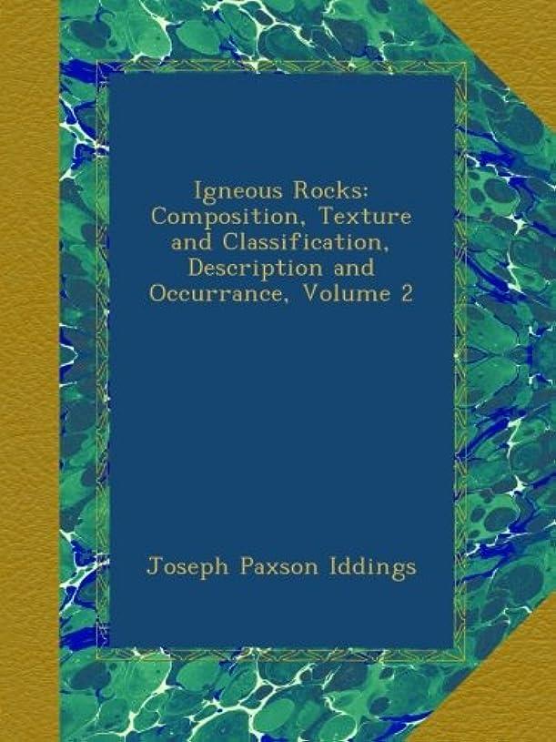 告発めまい仕様Igneous Rocks: Composition, Texture and Classification, Description and Occurrance, Volume 2
