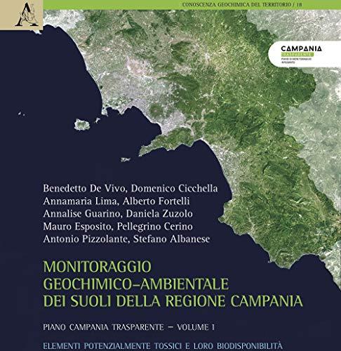 Monitoraggio geochimico-ambientale dei suoli della Regione Campania. Progetto Campania trasparente. Elementi potenzialmente tossici e loro biodisponibilità (Vol. 1)