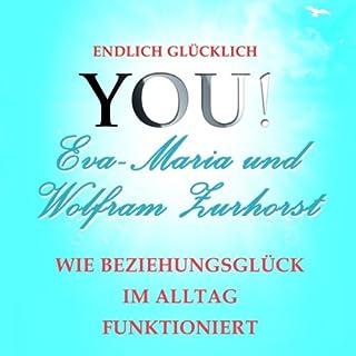 Wie Beziehungsglück im Alltag funktioniert     YOU! Endlich glücklich              Autor:                                                                                                                                 Eva-Maria Zurhorst                               Sprecher:                                                                                                                                 Jo Kern                      Spieldauer: 35 Min.     13 Bewertungen     Gesamt 4,3