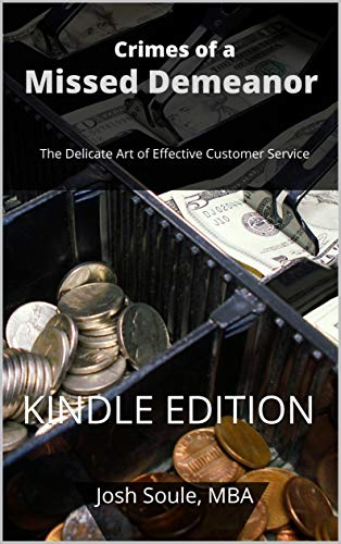 Crimes of a Missed Demeanor: The Delicate Art of Effective Customer Service by Soule, Josh