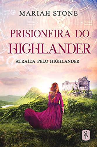 Prisioneira do Highlander: Romance histórico escocês sobre viagem no tempo (Atraída pelo Highlander Livro 1)