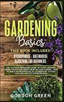 Gardening Basics: 2 BOOKS IN1: The Ultimate Beginners Guide to Start Growing Herbs, Fruits and Vegetables in Your Garden- How to Build an Inexpensive DIY Hydroponic System and Greenhouse fo Beginners