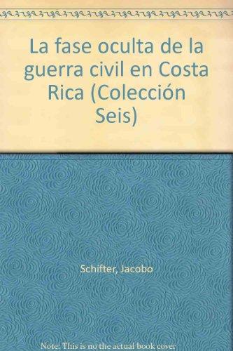 La fase oculta de la guerra civil en Costa Rica (Colección Seis)
