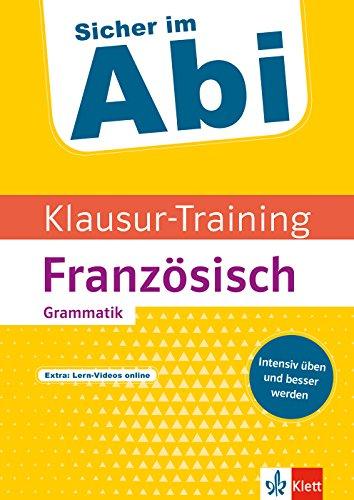 Klett Sicher im Abi Klausur-Training - Französisch Grammatik: Intensiv üben und besser werden