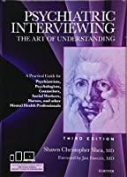 Psychiatric Interviewing: The Art of Understanding: A Practical Guide for Psychiatrists, Psychologists, Counselors, Social Workers, Nurses, and Other Mental Health Professionals, with online video modules