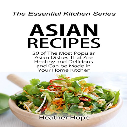 Asian Recipes: 20 of the Most Popular Asian Dishes That Are Healthy and Delicious and Can be Made in Your Home Kitchen     The Essential Kitchen Series, Book 63              By:                                                                                                                                 Heather Hope                               Narrated by:                                                                                                                                 Kris Keppeler                      Length: 29 mins     1 rating     Overall 1.0