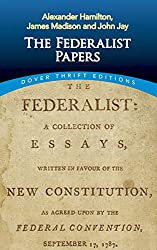 """The Federalist Papers"" by Alexander Hamilton, James Madison and John Jay"