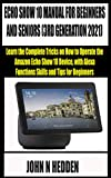ECHO SHOW 10 MANUAL FOR BEGINNERS AND SENIORS (3RD GENERATION 2021): Learn the Complete Tricks on How to Operate the Amazon Echo Show 10 Device, with Alexa ... and Tips for Beginners (English Edition)
