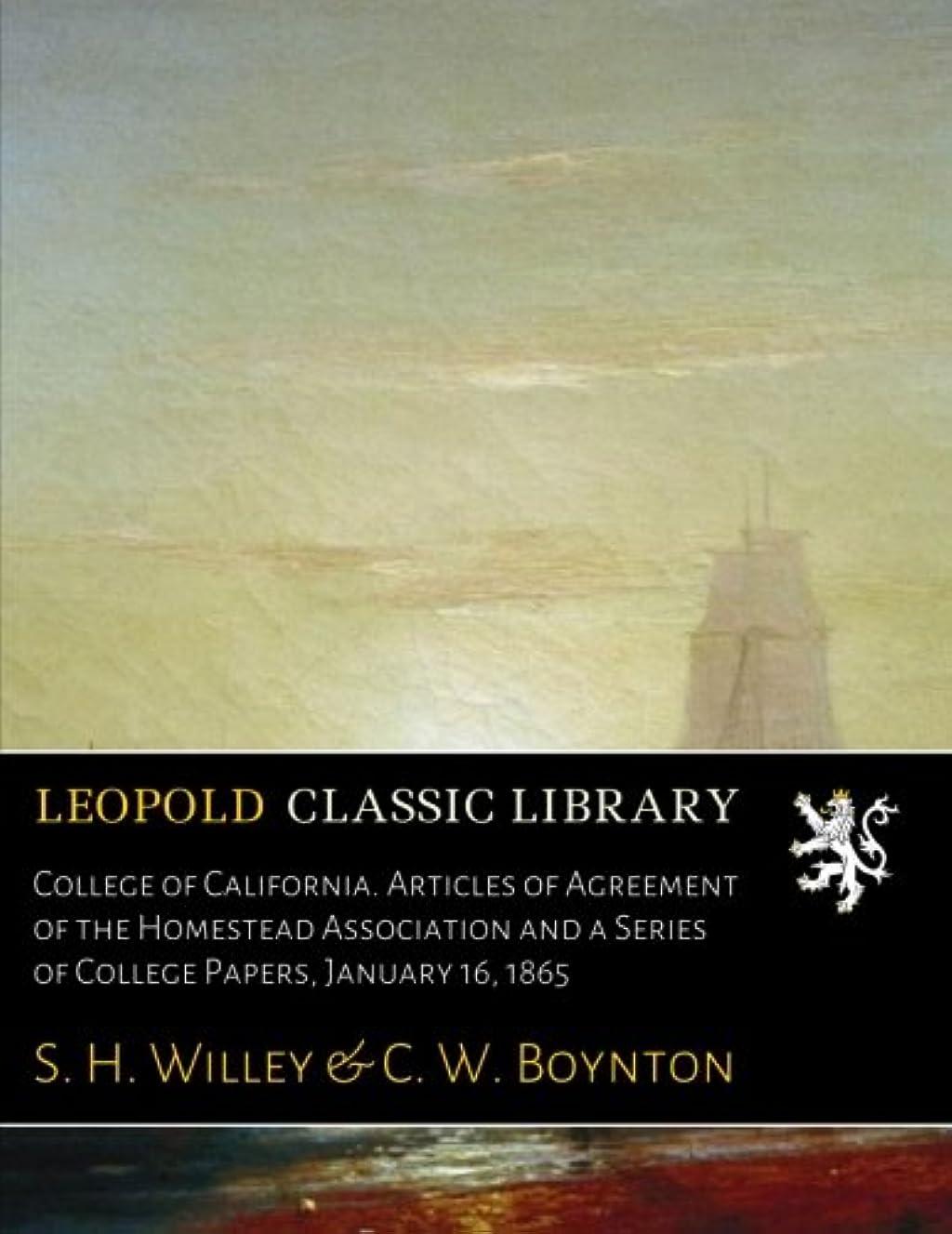 頑張る浸したコンパニオンCollege of California. Articles of Agreement of the Homestead Association and a Series of College Papers, January 16, 1865