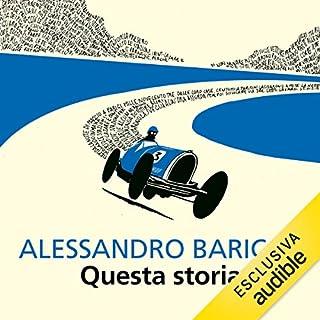 Questa storia                   Di:                                                                                                                                 Alessandro Baricco                               Letto da:                                                                                                                                 Riccardo Bocci                      Durata:  8 ore e 43 min     48 recensioni     Totali 4,7