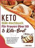 Keto-Diät-Kochbuch für Frauen über 50 & Keto-Brot [2 Bücher in 1]: Kochen und schmecken Sie 150+ Gourmet Ketogenic Rezepte, werden Sie ein erfahrener ... schlank [Keto Diet Cookbook, German Edition]