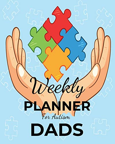 Weekly PLANNER For Autism DADS: A Journal For Parents To Document A Child's Progress and Achievement