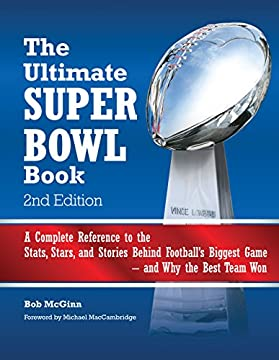 The Ultimate Super Bowl Book: A Complete Reference to the Stats, Stars, and Stories Behind Football's Biggest Game--and Why the Best Team Won