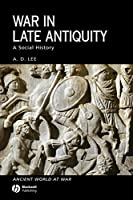 War in Late Antiquity (Ancient World at War)