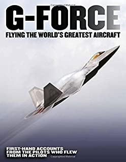 G-Force: Flying the World's Greatest Aircraft: First hand accounts from the pilots who flew them in action