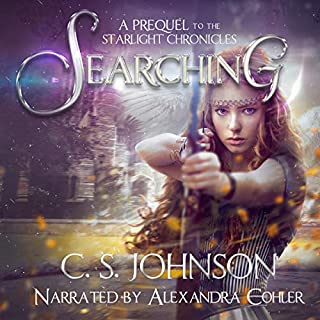 Searching     The Starlight Chronicles, Book 0              By:                                                                                                                                 C. S. Johnson                               Narrated by:                                                                                                                                 Alexandra Cohler                      Length: 6 hrs and 36 mins     4 ratings     Overall 4.5