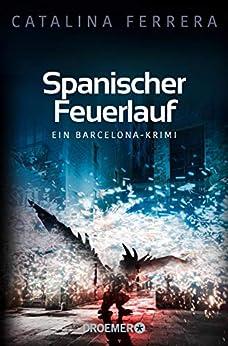 Spanischer Feuerlauf: Ein Barcelona-Krimi (Ein Fall für Karl Lindberg & Alex Diaz 3) (German Edition) by [Catalina Ferrera]