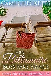 Her Billionaire Boss Fake Fiancé (The Hawk Brothers Romances Book 3)