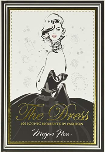 The Dress: 100 Iconic Moments in Fashion