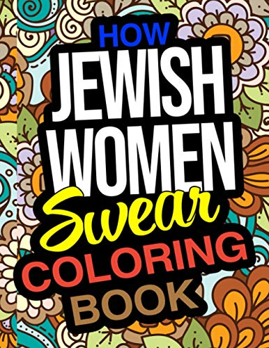 Compare Textbook Prices for How Jewish Women Swear Coloring Book: A Funny Gift For Jewish Women Relaxation And Stress Relief  ISBN 9798559268521 by Jennifer Burns