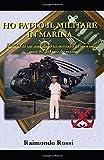 HO FATTO IL MILITARE IN MARINA: Diario di un marinaio in servizio di leva negli anni 90 del secolo scorso