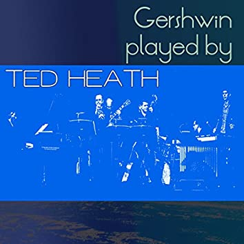 Gershwin Played by Ted Heath