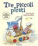 Tre piccoli pirati. Ediz. illustrata...