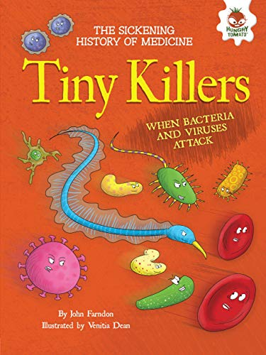Tiny Killers: When Bacteria and Viruses Attack (Sickening History of Medicine)