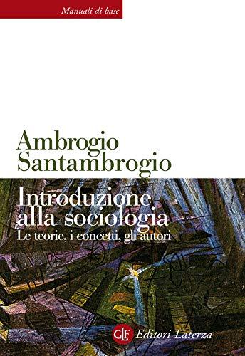Introduzione alla sociologia: Le teorie, i concetti, gli autori